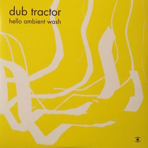 Dub Tractor - Hello Ambient Wash